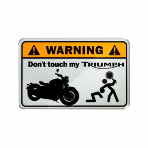 Warning, don't touch my Triumph